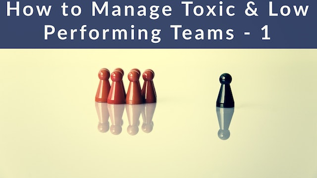 How to Manage Toxic & Low Performing Teams - 1