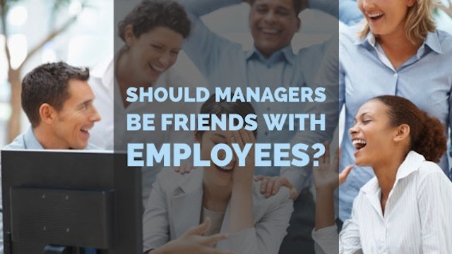 Should Managers be Friends with Their Employees