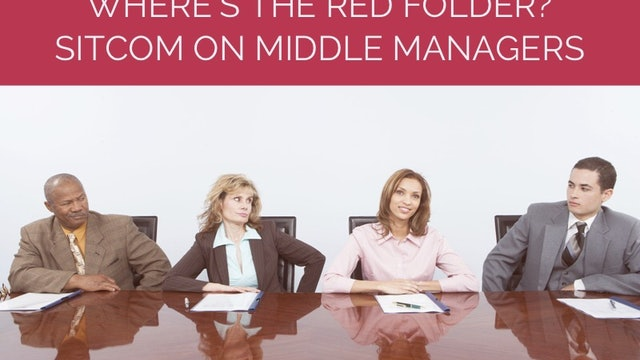 Where's the Red Folder?: Sitcom on Middle Managers