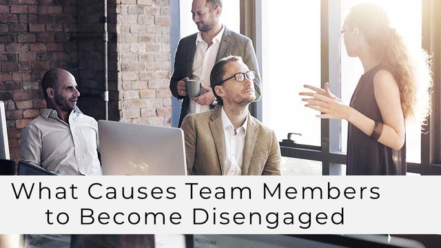 What Causes Team Members to Become Disengaged