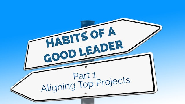 Habits of Good Leaders 1 - Aligning Top Projects