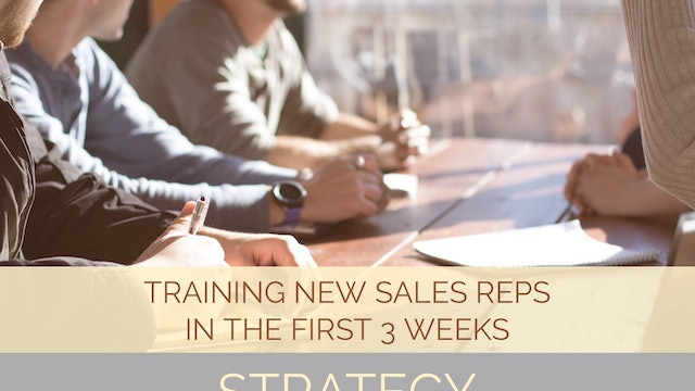 Training New Sales Reps the 1st 3 Weeks - Strategy