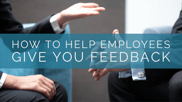 How to Help Employees Give You Feedback