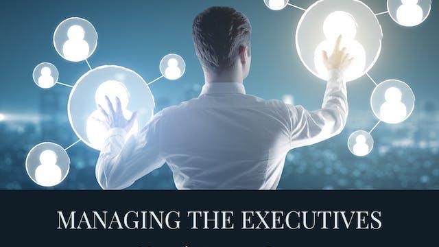 Managing the Executives (Managing Up)...