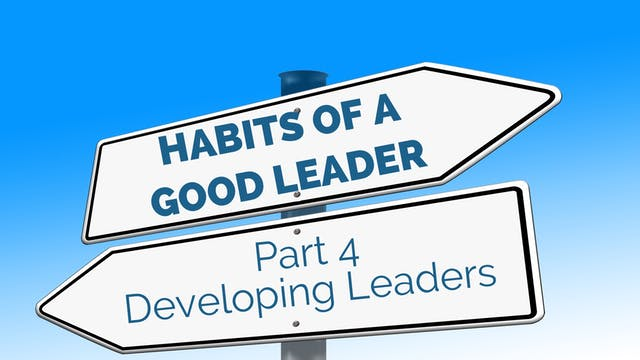 Habits of Good Leaders 4 - Developing...