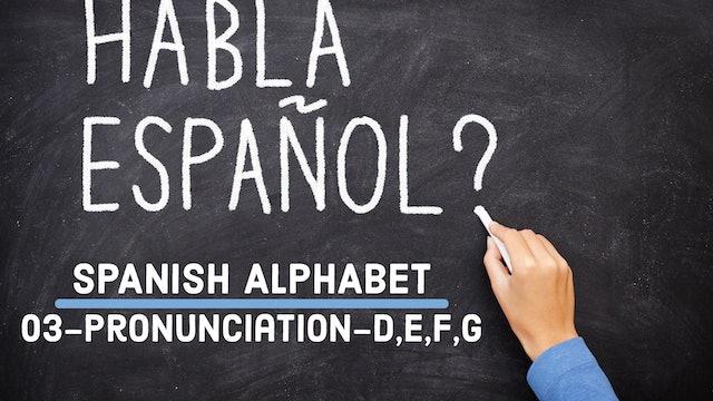 Spanish - Alphabet - 03 - Pronunciation (D,E,F,G)