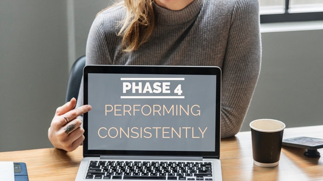 Phase 4: Performing Consistently