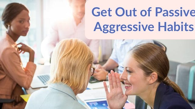 Get Out of Passive Aggressive Habits