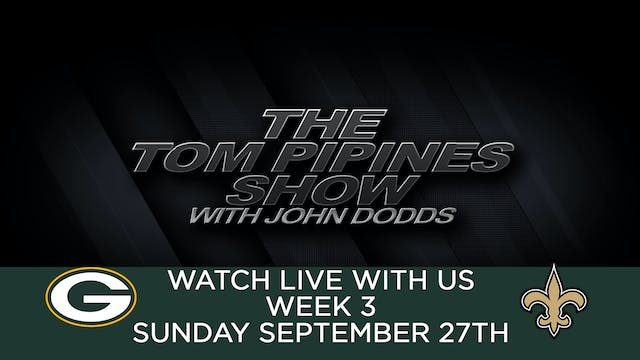 Tom Pipines Show - WEEK 3 Watch Party