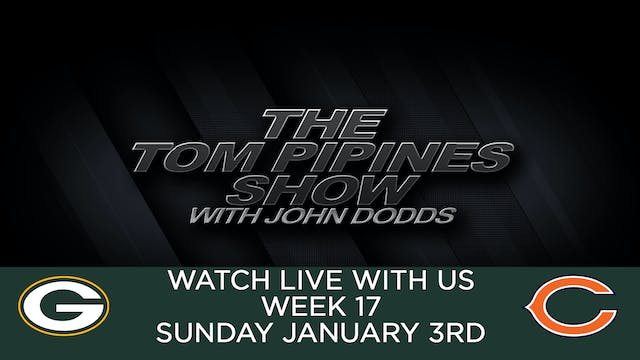 Tom Pipines Show - WEEK 17 Watch Party