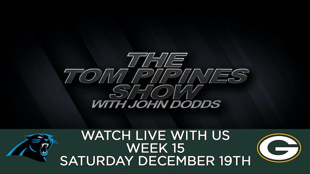 Tom Pipines Show - WEEK 15 Watch Party