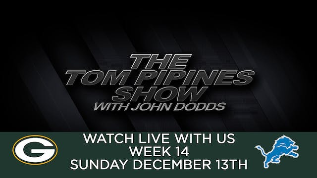 Tom Pipines Show - WEEK 14 Watch Party