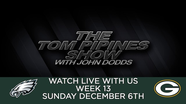 Tom Pipines Show - WEEK 13 Watch Party