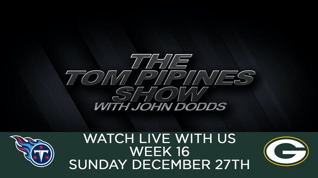 Tom Pipines Show - WEEK 16 Watch Party