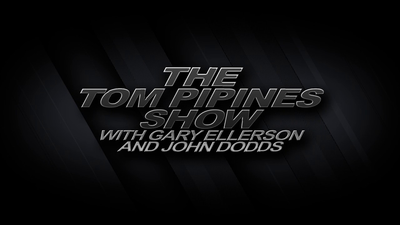 The Tom Pipines Show with Gary Ellerson & John Dodds