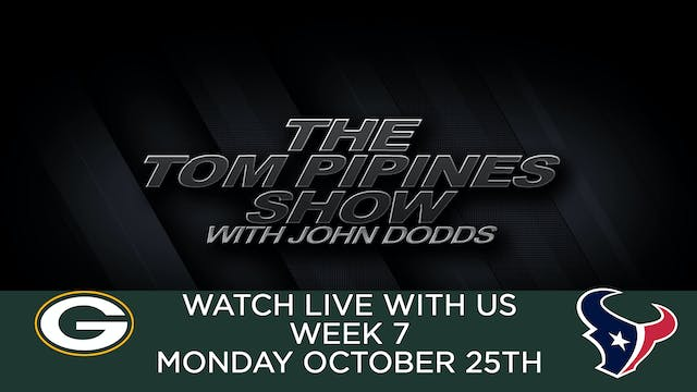 Tom Pipines Show - WEEK 7 Watch Party