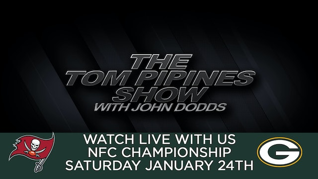 The Tom Pipines Show - WATCH PARTY - NFC Championship - Buccaneers