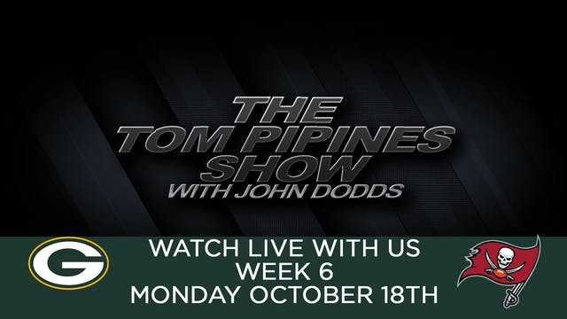 Tom Pipines Show - WEEK 6 Watch Party