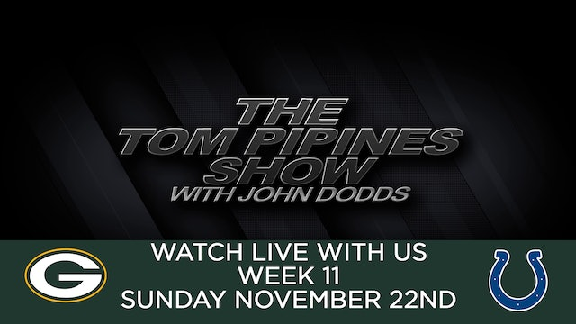 Tom Pipines Show - WEEK 11 Watch Party