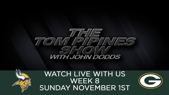 Tom Pipines Show - WEEK 8 Watch Party
