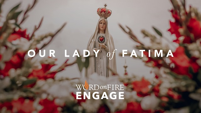 ENGAGE: Our Lady of Fatima