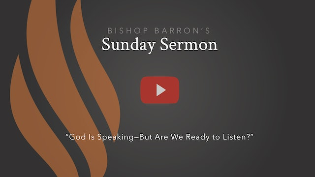 God Is Speaking—But Are We Ready to Listen? — Bishop Barron's Sunday Sermon