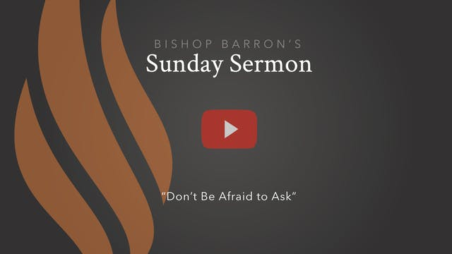Don't Be Afraid to Ask — Bishop Barro...