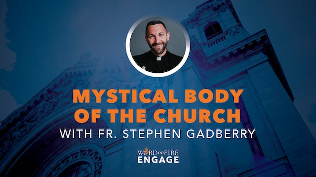Episode 7 - Mystical Body of the Church