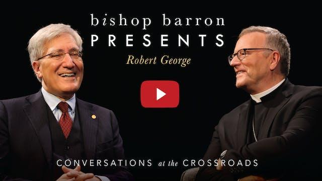 Bishop Barron Presents Robert George:...