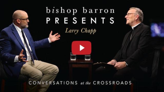 Bishop Barron Presents Larry Chapp: Conversations at the Crossroads