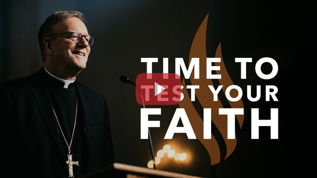 Time to Test Your Faith — Bishop Barron's Sunday Sermon