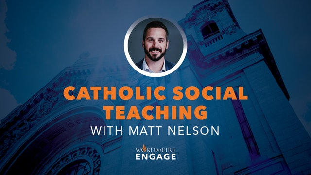 Episode 17 - Catholic Social Teaching
