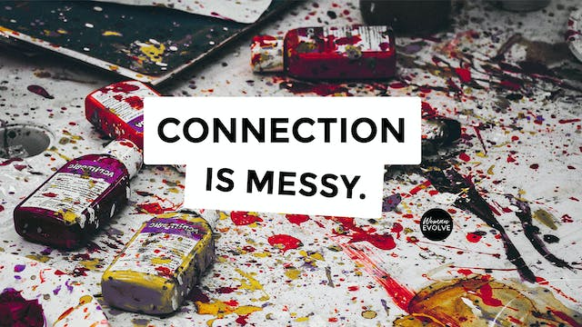 Connection is Messy- Day 2 & 3