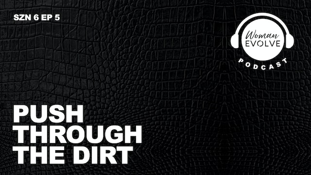 Push Through The Dirt