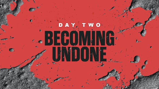 Day 2: Becoming Undone