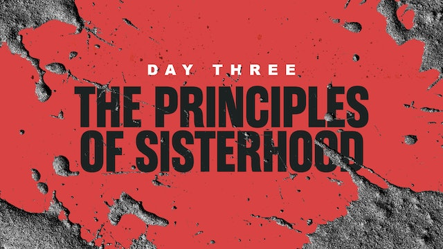 Day 3: Principles of Sisterhood