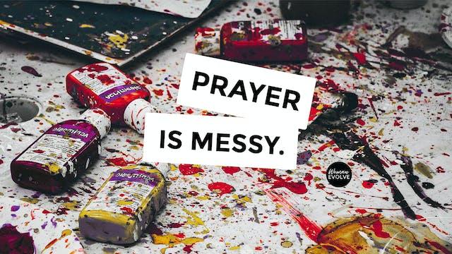 Prayer is Messy- Day 2