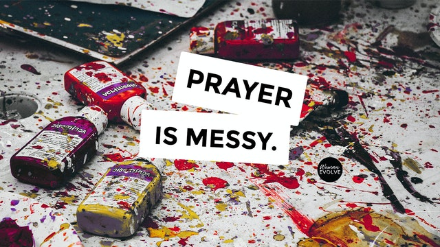 Prayer is Messy- Day 1