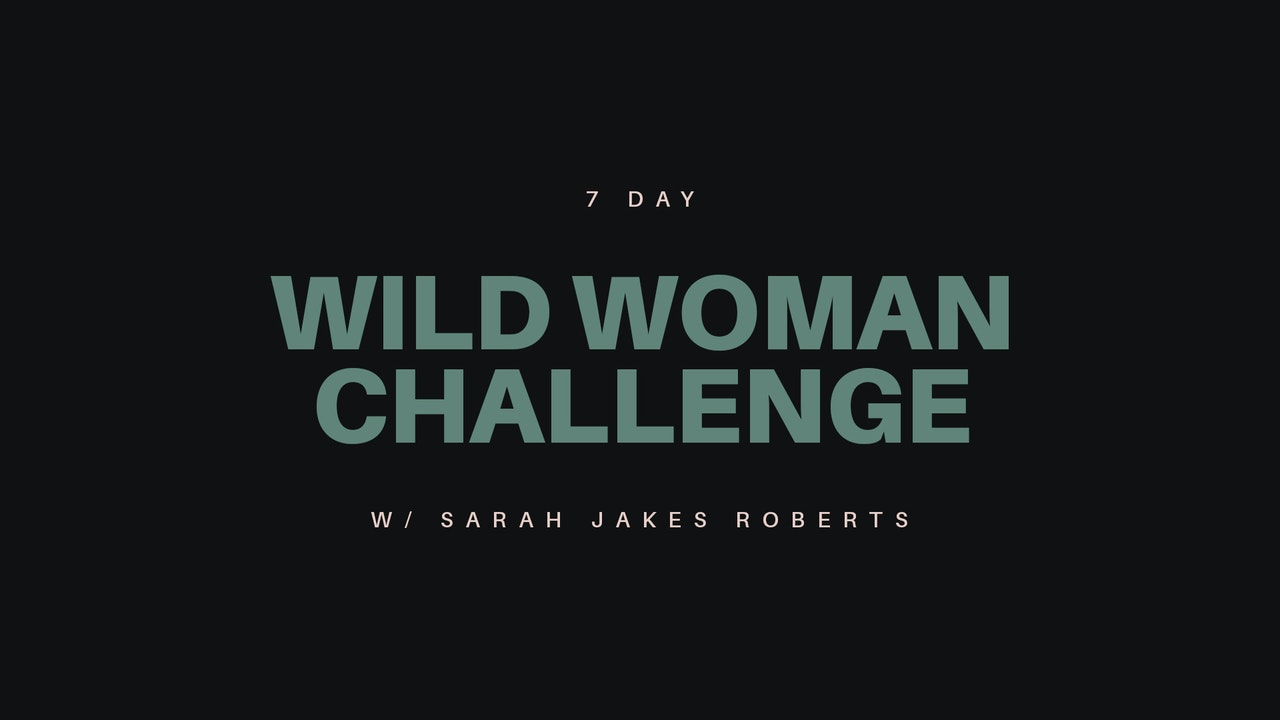 WILD WOMAN 7 DAY CHALLENGE