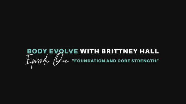 Body Evolve with Brittney Hall- Episode 1