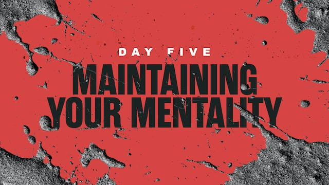 Day 5: Maintaining your Mentality