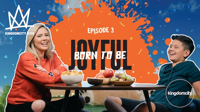 Episode 3: Born To Be Joyful