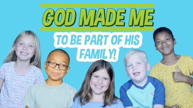 Week 4: God Made Me to Be Part of His Family Forever