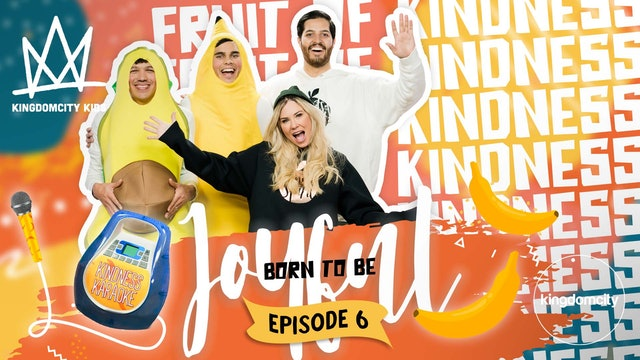 BORN TO BE JOYFUL | Episode 6: The Fruit of Kindness