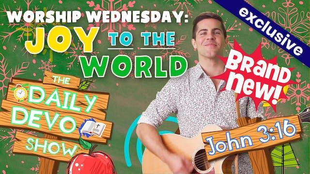 #63 - Worship Wednesday: Joy To the W...