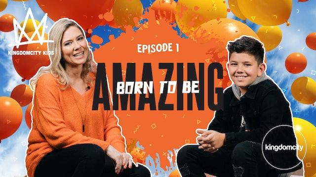 Episode 1: Born To Be Amazing