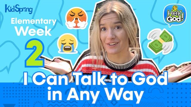 Hey God! | Elementary Week 2 | I Can Talk to God in Any Way