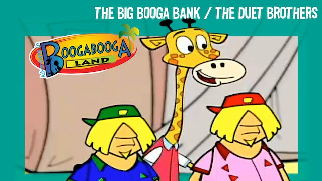 The Big Booga Bank / The Duet Brothers