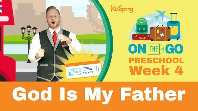 On The Go | Preschool Week 4 | God Is My Father