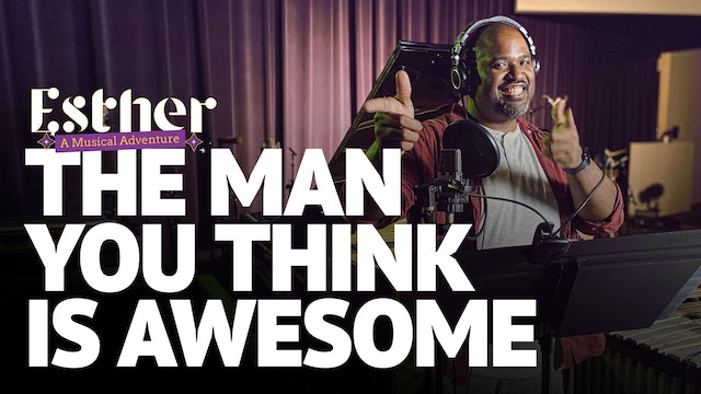 The Man You Think is Awesome - Song 4 of Esther: A Musical Adventure